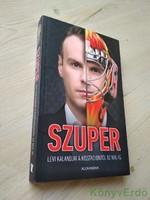 Szűcs Miklós: Szuper / Levi kalandjai a Kisstadiontól az NHL-ig