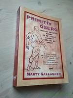 Marty Gallagher: Primitív őserő / Hogyan lehetsz kövér és petyhüdt helyett szálkás és erős?