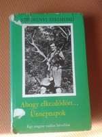 SZÉCHENYI ZSIGMOND  az  :ÜNNEPNAPOK  és az  AHOGY ELKEZDŐDÖTT   egy kötetben  1978SZÉPIRODALMI