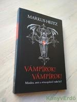 Markus Heitz: Vámpírok! Vámpírok! / Minden, amit a vérszopókról tudni kell