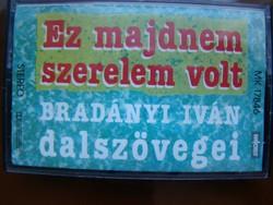 Ez majdnem szerelem volt Bradányi Iván dalszövegei magnókazi