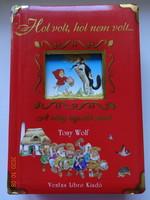Tony Wolf: Hol volt, hol nem volt .....A világ legszebb meséi - kemény lapos nagy mesekönyv