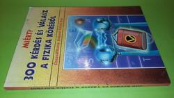 Rókáné Kalydi Bea: 300 kérdés és válasz a fizika köréből. 900.-Ft