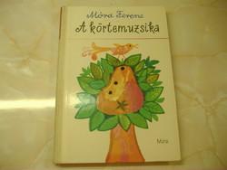 Móra Ferenc  A körtemuzsika  Elbeszélések, mesék  Reich Károly rajzaival, 1975