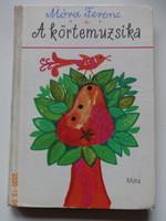 Móra Ferenc: A körtemuzsika - régi mesekönyv Reich Károly rajzaival (1975)