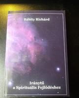BÁBITY RICHÁRD - IRÁNYTŰ A SPIRITUÁLIS FEJLŐDÉSHEZ