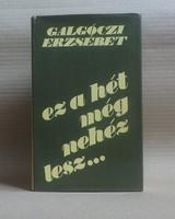 Galgóczi Erzsébet - Ez a hét még nehéz lesz...