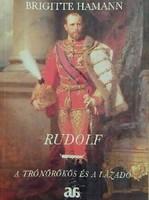 Brigitte Hamann  Rudolf – A trónörökös és a lázadó