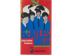 Ungvári Tamás Beatles biblia  Borító tervezők: Tóth Gíörgy Kiadó:Zeneműkiadó Kiadás éve: 1982