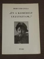 """Horváth Gyula: """"Én a komédiát lejátsztam"""" (dedikált)"""