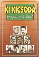 Ki kicsoda a magyar irodalomban?    Nincs olyan irodalmár, akit ne hozna zavarba a kérdés...