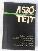 Alpár Ágnes - A szó: Tett ! - Négy műsor irodalmi szinpadok számára - 1966 - Népművelési Propaganda