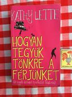 Kathy Lette - Hogyan tegyük tönkre a férjünket