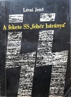 """LÉVAI JENŐ : A FEKETE SS """" FEHÉR BÁRNYA """""""