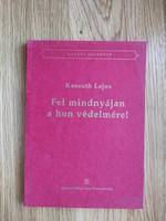 Kossuth Lajos: Fel mindnyájan a hon védelmére!