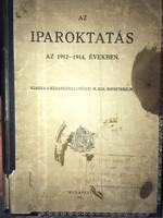 /1912-1914/ Az Iparoktatás Az 1912-1914 Években! Kiadja A Kereskedelemügyi M Kir Minisztérium 1915