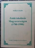 FELKAI LÁSZLÓ : ZSIDÓ ISKOLÁZÁS MAGYARORSZÁGON  1780 - 1990   -   JUDAIKA