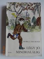 Móricz Zsigmond: Légy jó mindhalálig - ifjúsági regény Reich Károly rajzaival