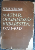 SEBESTYÉN EDE : MAGYAR OPERAJÁTSZÁS BUDAPESTEN  1793 - 1937    DEDIKÁLT !