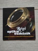 Szabó Tibor - Régi optikai eszközök - A LÉZERPONT LÁTVÁNYTÁR ÉS -MŰHELY ÁLLANDÓ KIÁLLÍTÁSÁNAK KATALÓ