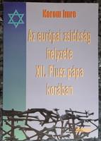 KOROM IMRE : AZ EURÓPAI ZSIDÓSÁG HELYZETE XII. PIUSZ PÁPA KORÁBAN      JUDAIKA