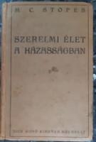 M.C. STOPES : SZERELMI ÉLET A HÁZASSÁGBAN