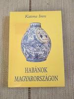 Katona Imre - Habánok Magyarországon - habán kerámia