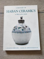 Habán kerámia Horvath J. Eugene, Krisztinkovich H. Maria A history of haban ceramics a private view