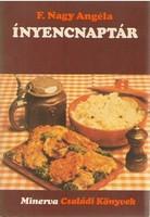 F. Nagy Angéla Ínyencnaptár Közgazdasági és Jogi, Kossuth Nyomda, 1978  Jól használható szakácskönyv