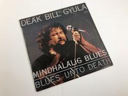 Deák Bill Gyula – Mindhalálig Blues 1986 Hanglemez Bakelit lemez LP zene