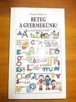 Dr.Bogárdi Mihály:Beteg a gyermekünk!  Ez a könyv egyszerűsített gyermekgyógyászat aggódó mamák...