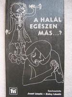 """Juszt László (szerk.) Zeley László (szerk.)A halál egészen más…?  """"A halál egészen más…?"""" c. kötetet"""