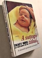 Tracy Hogg és Melinda Blau: A suttogó titkai I. A csecsemő gondozása és nevelése