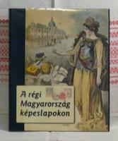 Domokos Mátyás -Saly Noémi: A régi Magyarország képeslapokon