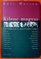 Kati Marton: Kilenc magyar aki világgá ment és megváltoztatta a világot