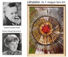 VASZKÓ ERZSÉBET – KOVÁCS MARGIT: LÁTHATATLAN - az ELSŐ MAGYAR SPIN ART mű a zseniális művésznőktől !