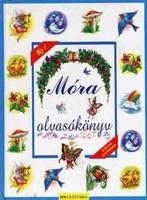 Móra olvasókönyv  A már önállóan olvasó iskolásoknak ajánlott ezt a kötetet, amelyet Móra Ferenc tör