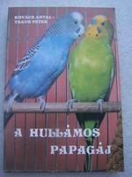 Kovács Antal- Traub Péter: A hullámos papagáj  Hunga-Print 1991.  Nagyon szép állapotú szakkönyv