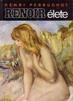 Henri Perruchot Renoir élete  Pierre-Auguste Renoir (1841-1919) az örök nyár festője.  Derűs termész