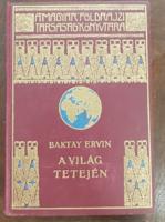 Baktay Ervin : A világ tetején, Magyar Földrajzi Társaság