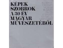 Képek, szobrok a 30 év magyar művészetéből